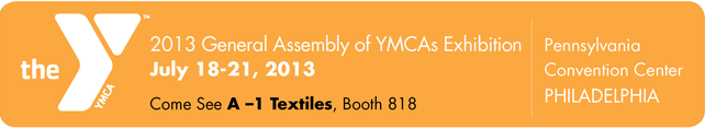 See A-1 Textiles Booth 818 at YMCA 2013 General Assembly of YMCAs Exhibition, July 18-21, 2103 PA Convention Center